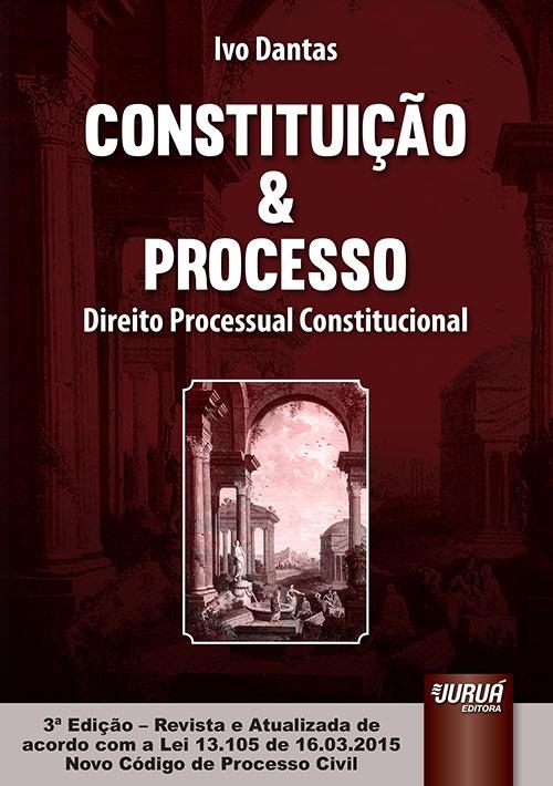 Constituição & Processo - Direito Processual Constitucional