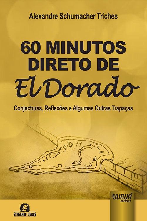 60 Minutos Direto de El Dorado – Conjecturas, Reflexões e Algumas Outras Trapaças