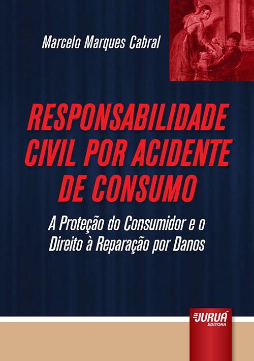 Responsabilidade Civil por Acidente de Consumo