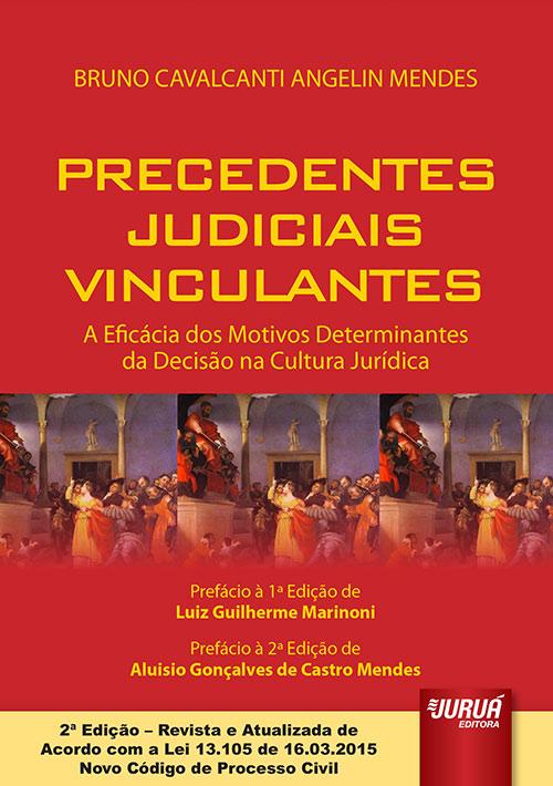 Precedentes Judiciais Vinculantes - A Eficácia dos Motivos Determinantes da Decisão na Cultura Jurídica