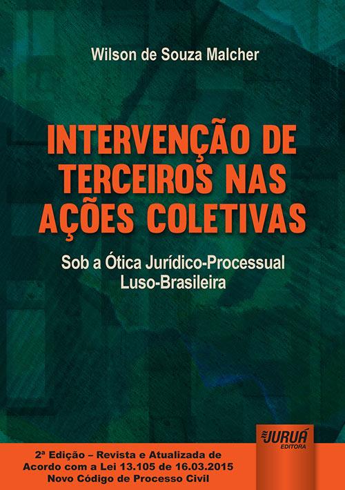 Intervenção de Terceiros nas Ações Coletivas - Sob a Ótica Jurídico-Processual Luso-Brasileira