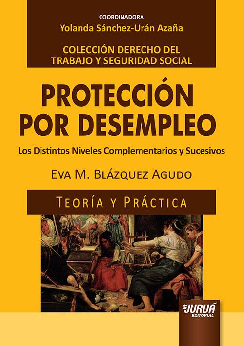 Protección por Desempleo - Los Distintos Niveles Complementarios y Sucesivos - Teoría y Práctica