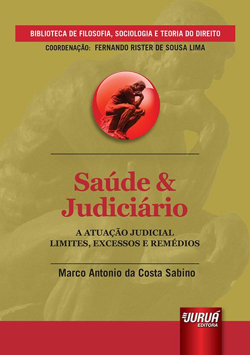 Saúde & Judiciário - A Atuação Judicial - Limites, Excessos e Remédios