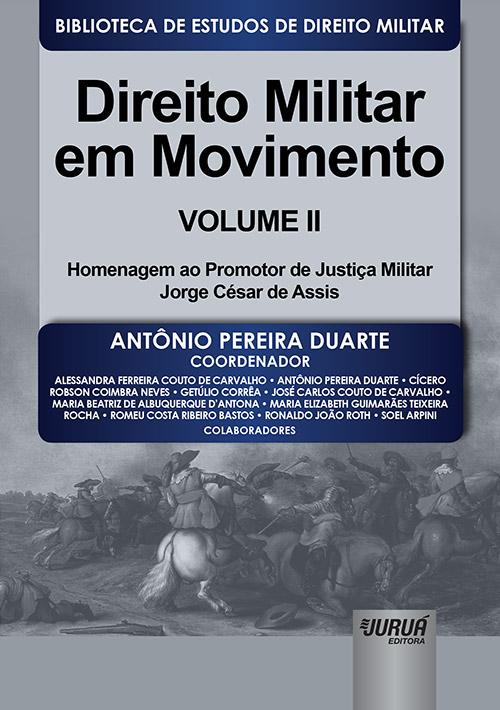 Direito Militar em Movimento - Volume II - Homenagem ao Promotor de Justiça Militar Jorge César de Assis