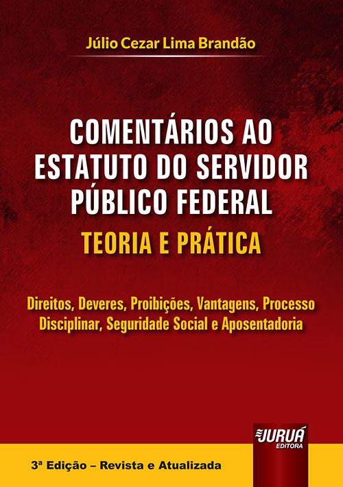 Comentários ao Estatuto do Servidor Público Federal - Teoria e Prática