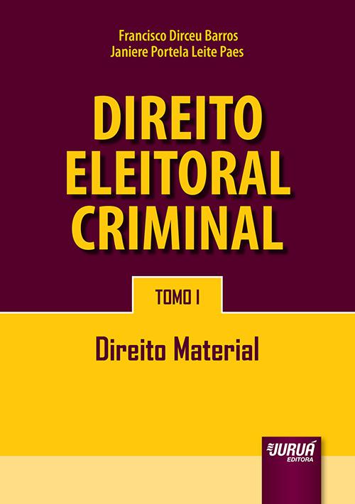 Direito Eleitoral Criminal - Tomo I