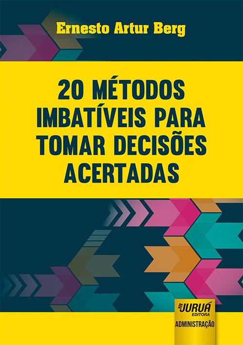 20 Métodos Imbatíveis para Tomar Decisões Acertadas