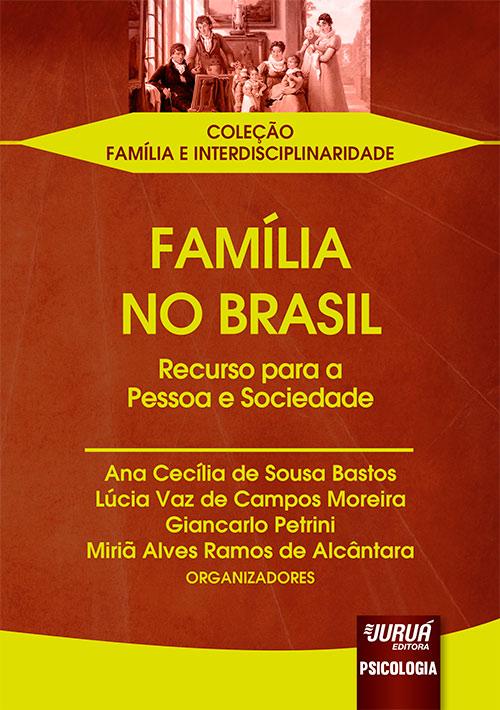 Família no Brasil - Recurso para a Pessoa e Sociedade