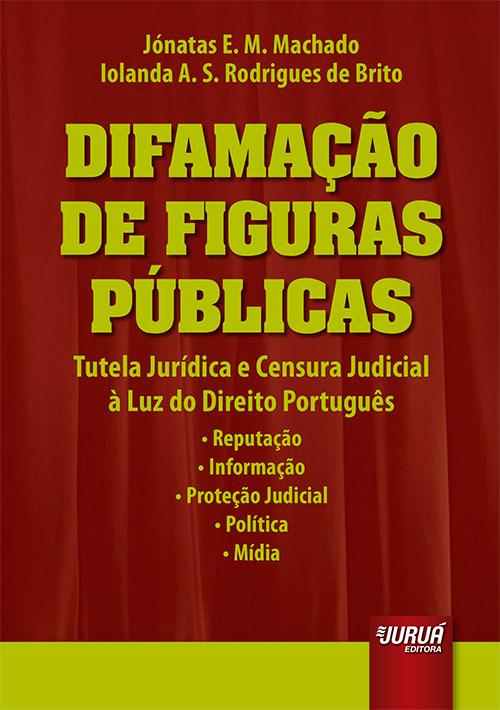 Difamação de Figuras Públicas - Tutela Jurídica e Censura Judicial à Luz do Direito Português