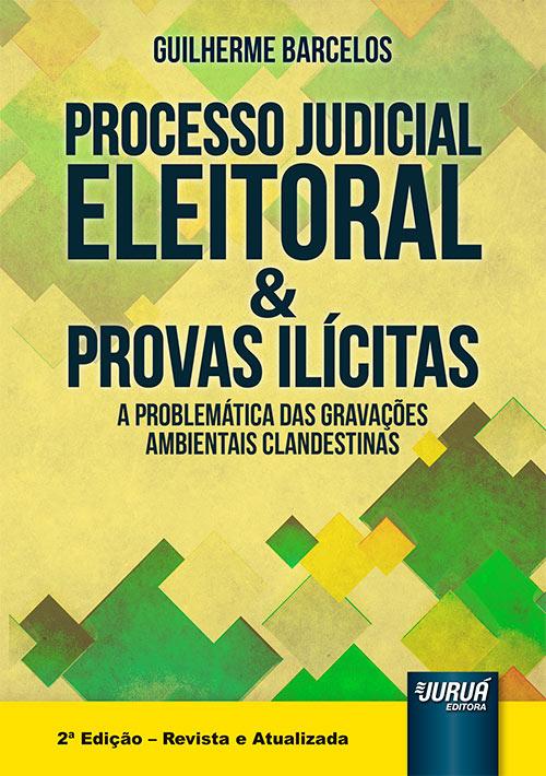 Processo Judicial Eleitoral & Provas Ilícitas