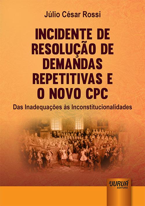 Incidente de Resolução de Demandas Repetitivas e o Novo CPC