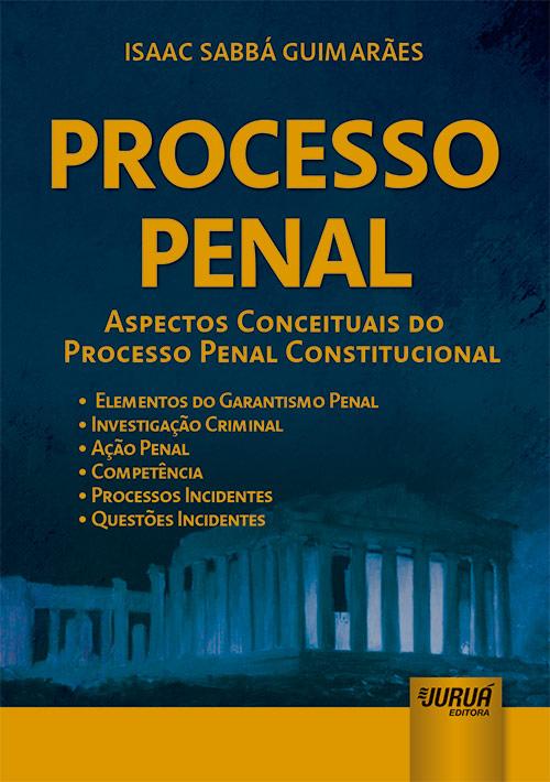 Processo Penal - Aspectos Conceituais do Processo Penal Constitucional