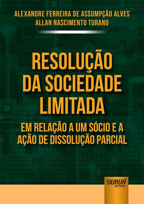 Resolução da Sociedade Limitada em Relação a um Sócio e a Ação de Dissolução Parcial