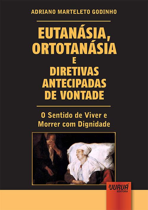 Eutanásia, Ortotanásia e Diretivas Antecipadas de Vontade
