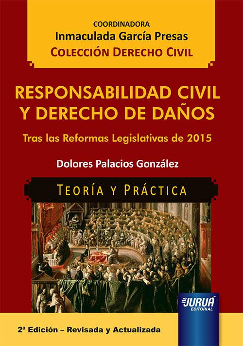 Responsabilidad Civil y Derecho de Daños - Tras las Reformas Legislativas de 2015