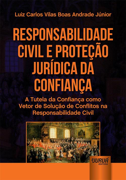Responsabilidade Civil e Proteção Jurídica da Confiança
