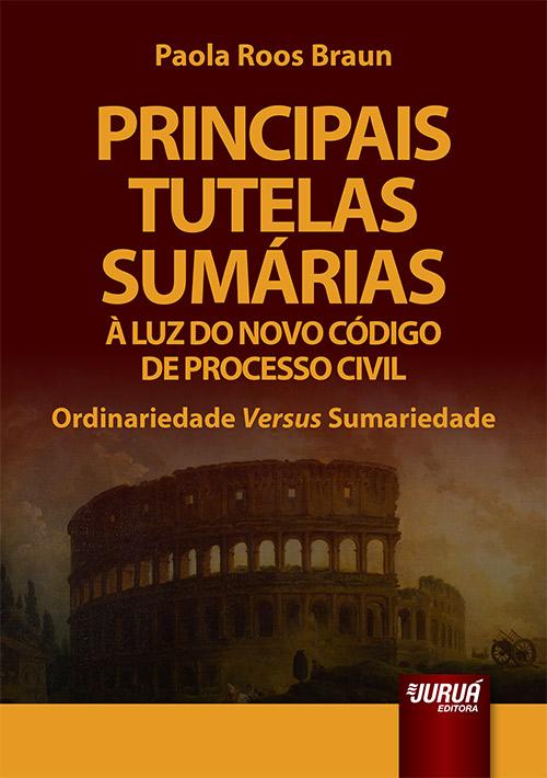 Principais Tutelas Sumárias à Luz do Novo Código de Processo Civil