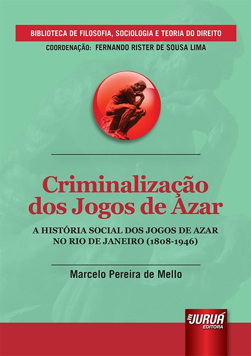 Criminalização dos Jogos de Azar - A História Social dos Jogos de Azar no Rio de Janeiro (1808-1946)