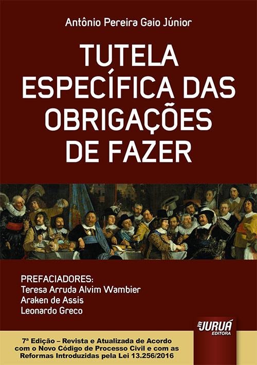 Tutela Específica das Obrigações de Fazer - Prefaciadores: Teresa Arruda Alvim Wambier, Araken de Assis e Leonardo Greco