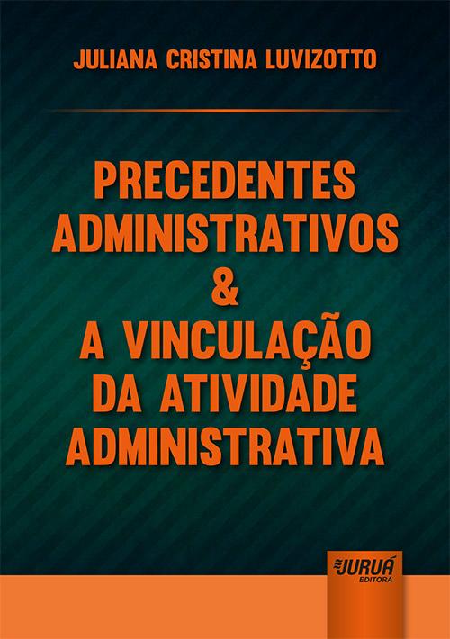 Precedentes Administrativos & a Vinculação da Atividade Administrativa