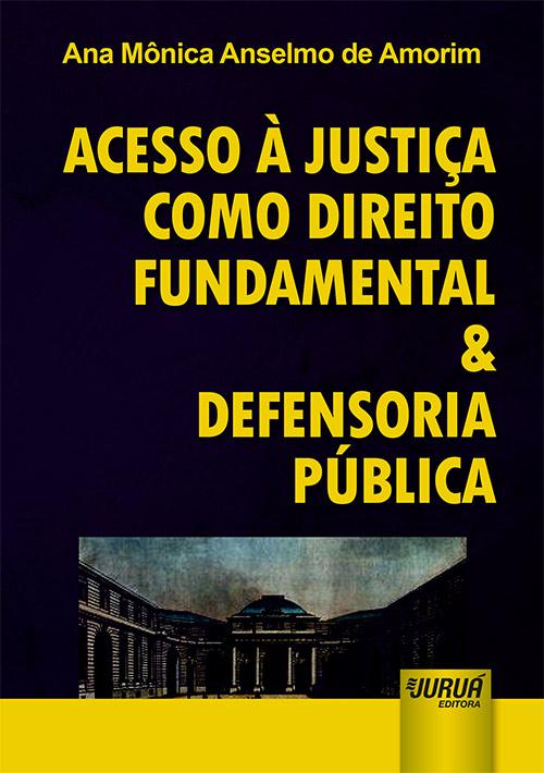 Acesso à Justiça como Direito Fundamental & Defensoria Pública