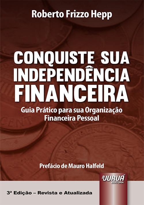 Conquiste sua Independência Financeira - Guia Prático para sua Organização Financeira Pessoal