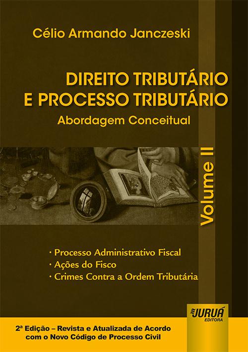 Direito Tributário e Processo Tributário - Abordagem Conceitual - Volume II
