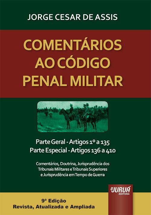 Comentários ao Código Penal Militar - Parte Geral - Artigos 1º a 135 - Parte Especial - Artigos 136 a 410