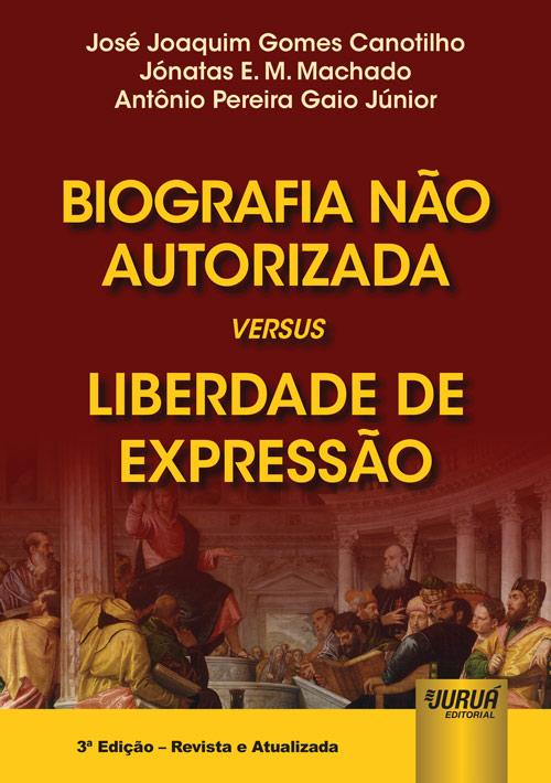 Biografia Não Autorizada versus Liberdade de Expressão