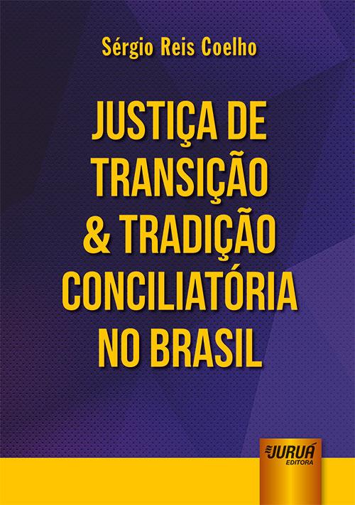 Justiça de Transição & Tradição Conciliatória no Brasil
