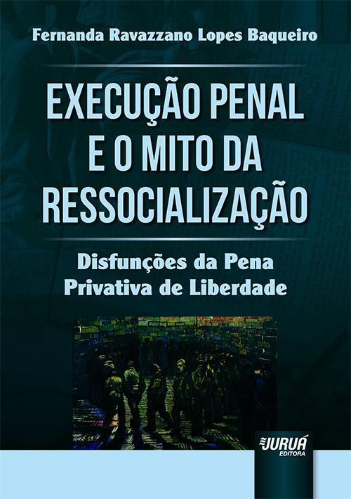 Execução Penal e o Mito da Ressocialização