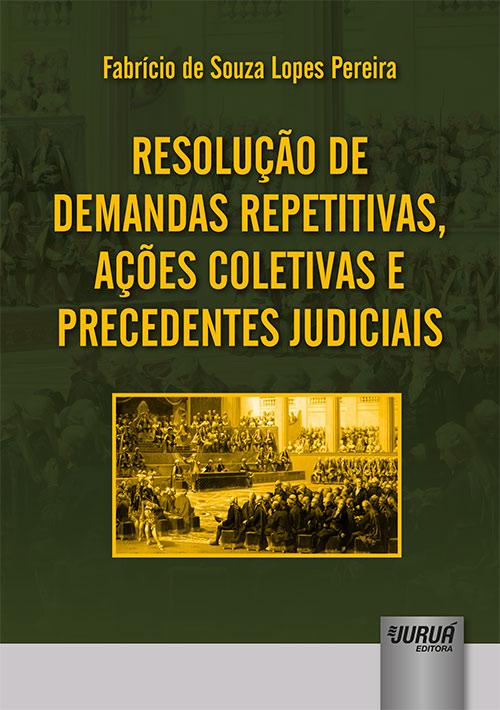 Resolução de Demandas Repetitivas, Ações Coletivas e Precedentes Judiciais